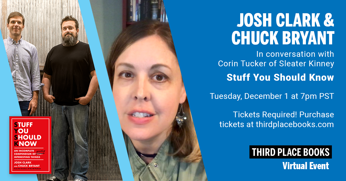Live on Zoom! Josh Clark & Chuck Bryant, in conversation with Corin Tucker - Stuff You Should Know (Tickets Required!) Tuesday, December 1 at 7:00pm