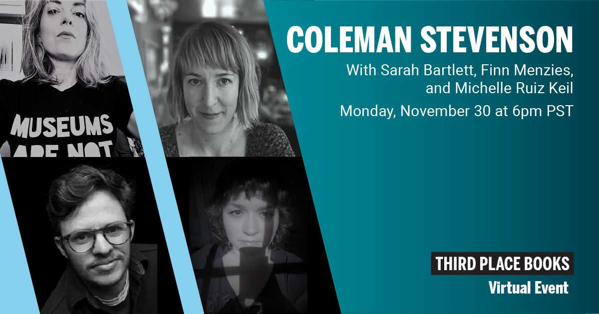 Live on Zoom! Coleman Stevenson, with Sarah Bartlett, Finn Menzies, and Sarah Ruiz Keil Monday, November 30 at 6:00pm