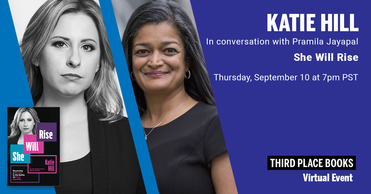 Live on Zoom! Katie Hill, in conversation with Pramila Jayapal - She Will Rise (New Date!) Wednesday, September 30 at 7:00pm